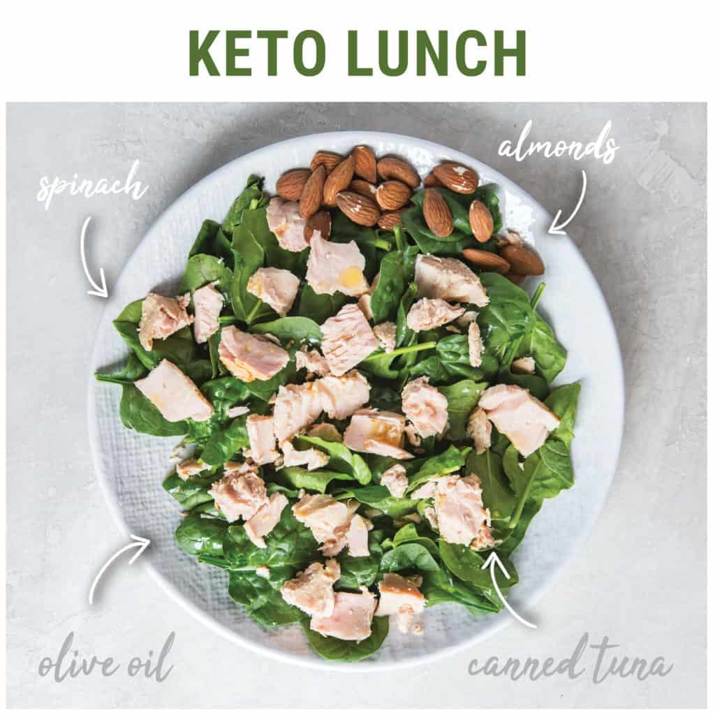 Meal planning will help you a lot to achieve success while on any diet, even keto. For lunch, we love a nice salad with olive oil, canned tuna, and almonds.